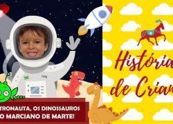 Histórias de criança: o astronauta, os dinossauros e o marciano de Marte